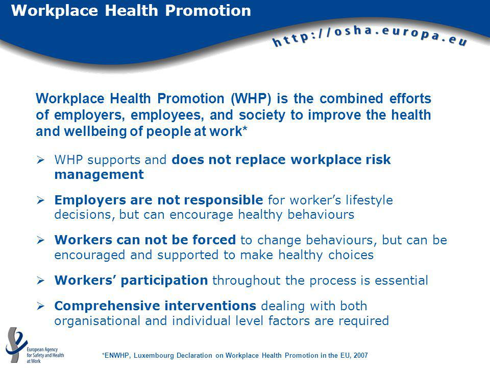WHP supports and does not replace workplace risk management Employers are not responsible for workers lifestyle decisions, but can encourage healthy b