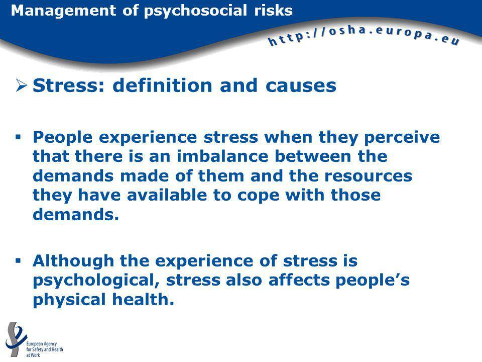 Stress: definition and causes People experience stress when they perceive that there is an imbalance between the demands made of them and the resource