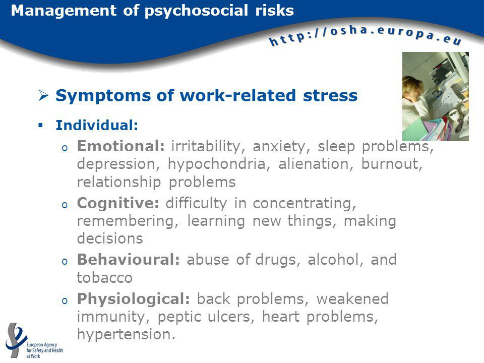 Symptoms of work-related stress Individual: o Emotional: irritability, anxiety, sleep problems, depression, hypochondria, alienation, burnout, relatio