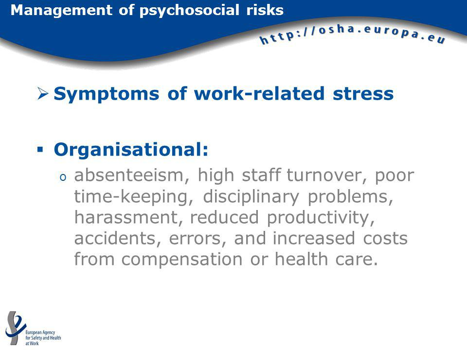 Symptoms of work-related stress Organisational: o absenteeism, high staff turnover, poor time-keeping, disciplinary problems, harassment, reduced prod