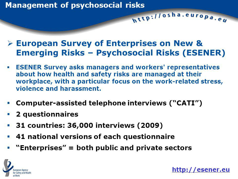 European Survey of Enterprises on New & Emerging Risks – Psychosocial Risks (ESENER) ESENER Survey asks managers and workers' representatives about ho