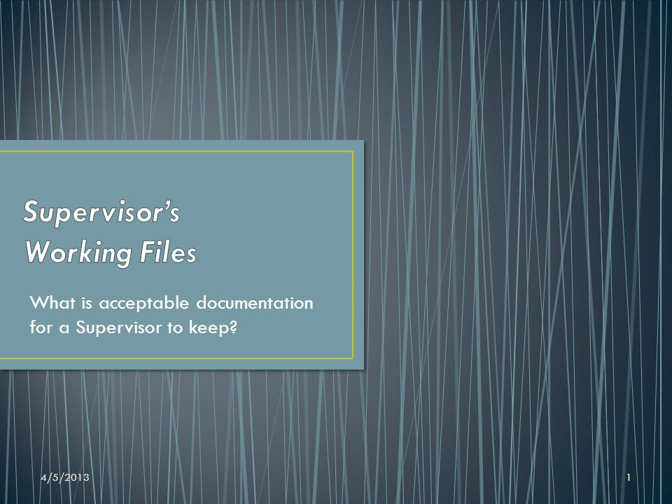 4/5/20131 What is acceptable documentation for a Supervisor to keep