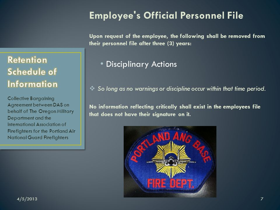 Employee s Official Personnel File Upon request of the employee, the following shall be removed from their personnel file after three (3) years: Disciplinary Actions So long as no warnings or discipline occur within that time period.