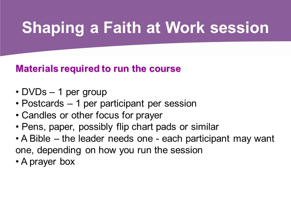 Materials required to run the course DVDs – 1 per group Postcards – 1 per participant per session Candles or other focus for prayer Pens, paper, possi
