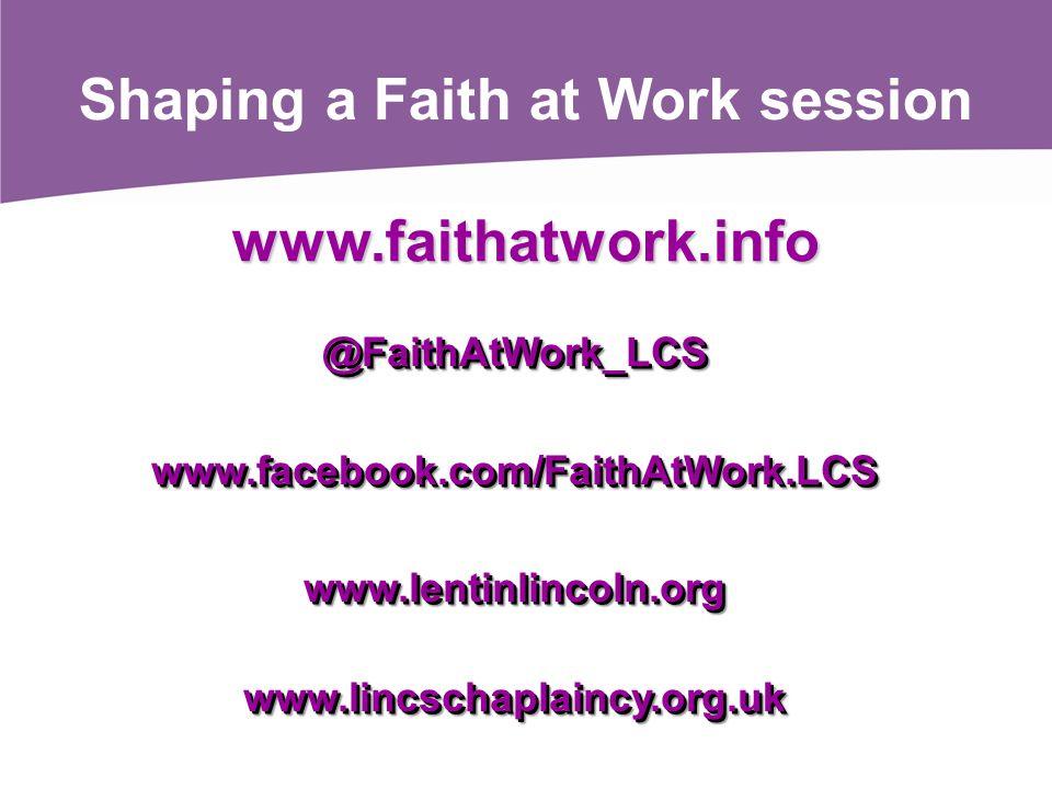 www.faithatwork.info @FaithAtWork_LCSwww.facebook.com/FaithAtWork.LCSwww.lentinlincoln.orgwww.lincschaplaincy.org.uk@FaithAtWork_LCSwww.facebook.com/F