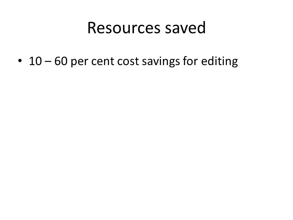 Resources saved 10 – 60 per cent cost savings for editing