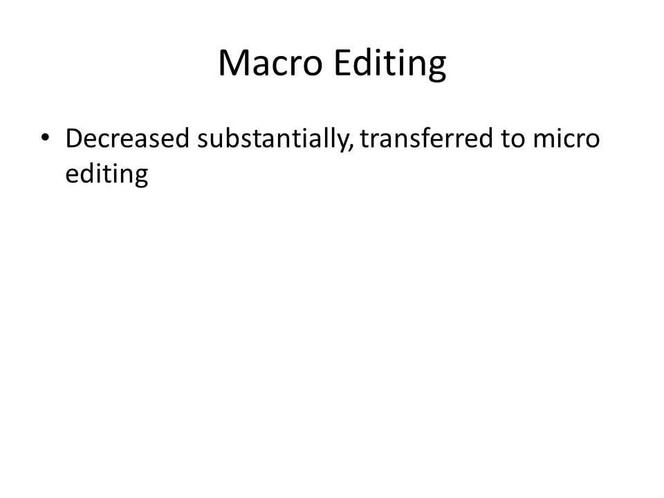 Macro Editing Decreased substantially, transferred to micro editing