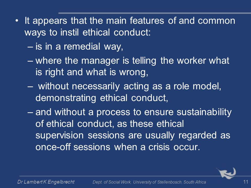 It appears that the main features of and common ways to instil ethical conduct: –is in a remedial way, –where the manager is telling the worker what i