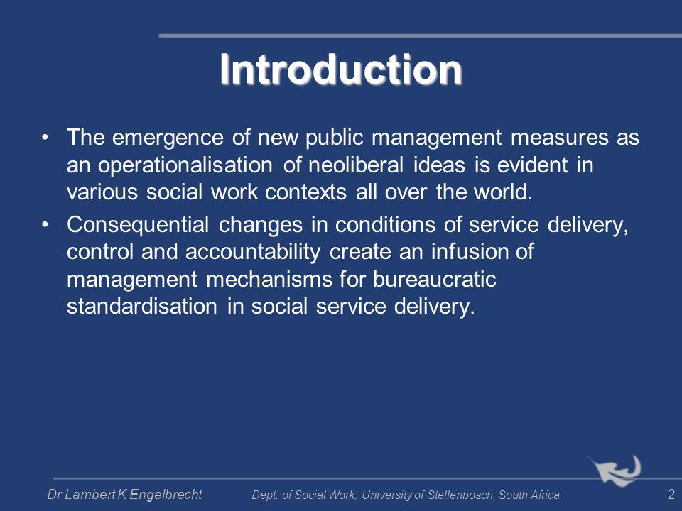 Dr Lambert K Engelbrecht Dept. of Social Work, University of Stellenbosch, South Africa 2 Introduction The emergence of new public management measures