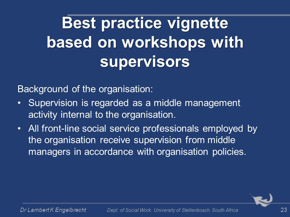 Best practice vignette based on workshops with supervisors Background of the organisation: Supervision is regarded as a middle management activity int