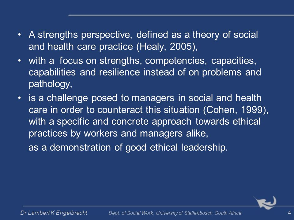 A strengths perspective, defined as a theory of social and health care practice (Healy, 2005), with a focus on strengths, competencies, capacities, ca