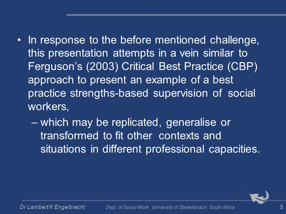 In response to the before mentioned challenge, this presentation attempts in a vein similar to Fergusons (2003) Critical Best Practice (CBP) approach
