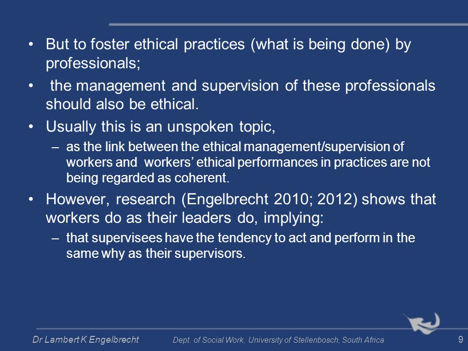 As a proactive response to neoliberal global and local market demands, a strengths perspective thus compels supervisors to employ strengths- based interpretative frameworks for assessments and personal development plans of supervisees, specifically to enhance their ethical conduct in practice.