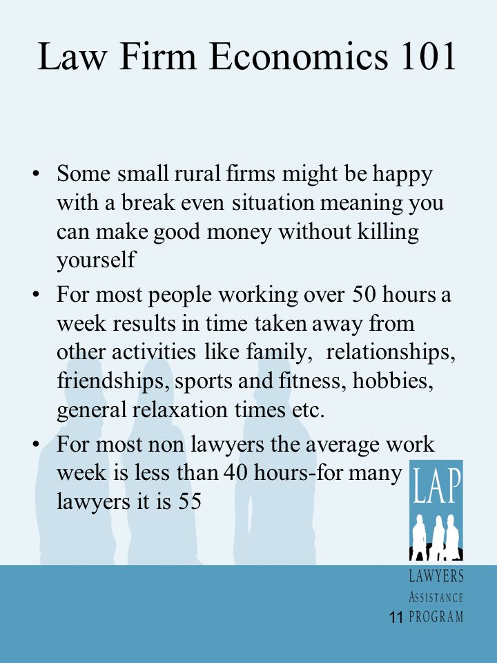 Law Firm Economics 101 Some small rural firms might be happy with a break even situation meaning you can make good money without killing yourself For