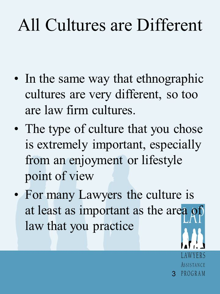 All Cultures are Different In the same way that ethnographic cultures are very different, so too are law firm cultures. The type of culture that you c