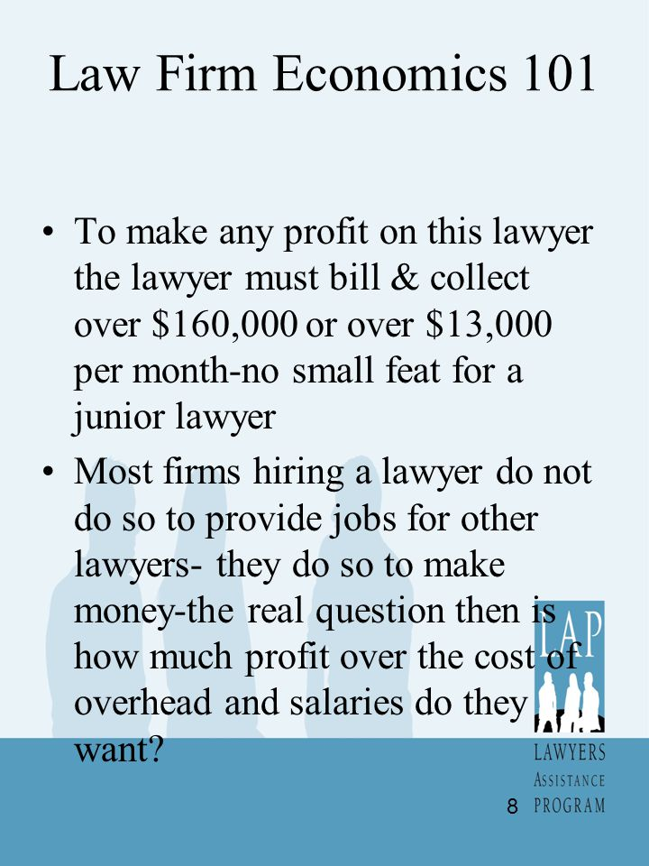 Law Firm Economics 101 To make any profit on this lawyer the lawyer must bill & collect over $160,000 or over $13,000 per month-no small feat for a ju