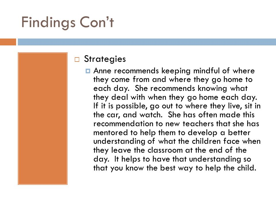 Findings Cont Strategies Anne recommends keeping mindful of where they come from and where they go home to each day.