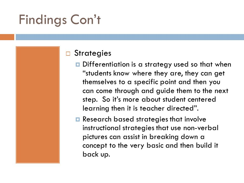 Findings Cont Strategies Differentiation is a strategy used so that when students know where they are, they can get themselves to a specific point and then you can come through and guide them to the next step.