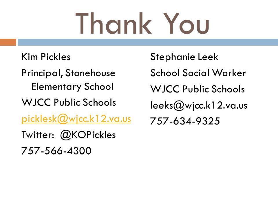 Thank You Kim Pickles Principal, Stonehouse Elementary School WJCC Public Schools picklesk@wjcc.k12.va.us Twitter: @KOPickles 757-566-4300 Stephanie Leek School Social Worker WJCC Public Schools leeks@wjcc.k12.va.us 757-634-9325