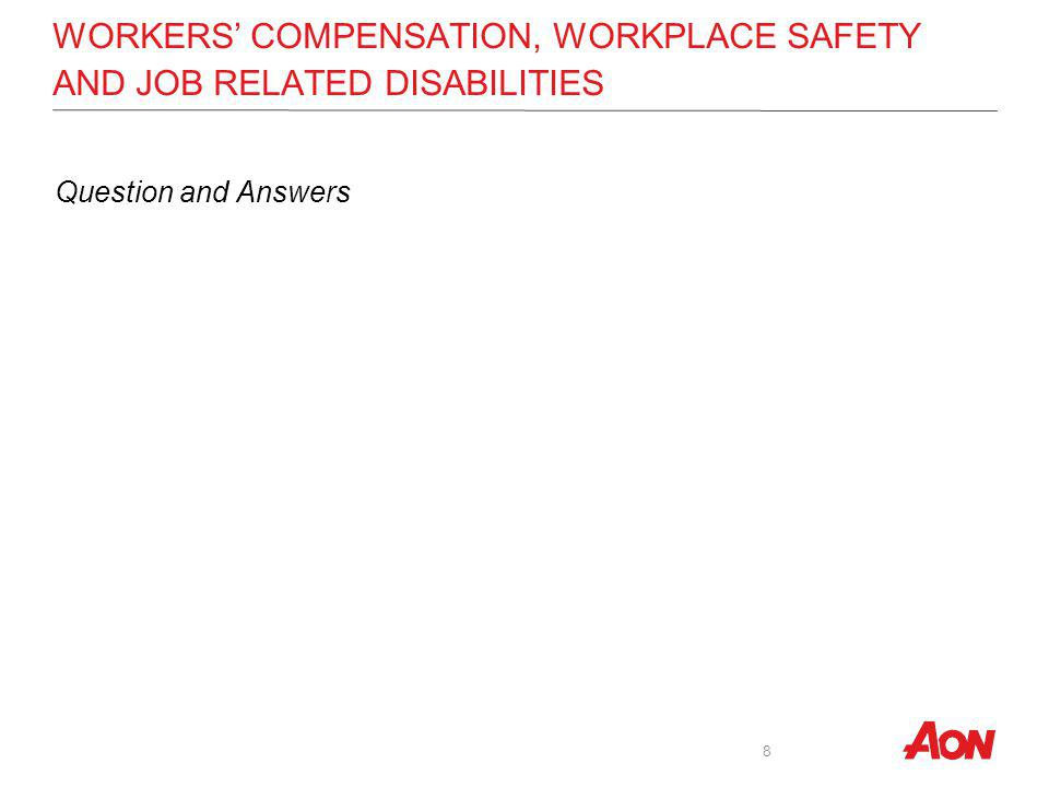 WORKERS COMPENSATION, WORKPLACE SAFETY AND JOB RELATED DISABILITIES Question and Answers 8