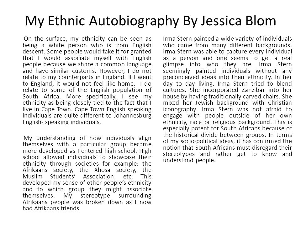 My Ethnic Autobiography By Jessica Blom On the surface, my ethnicity can be seen as being a white person who is from English descent.