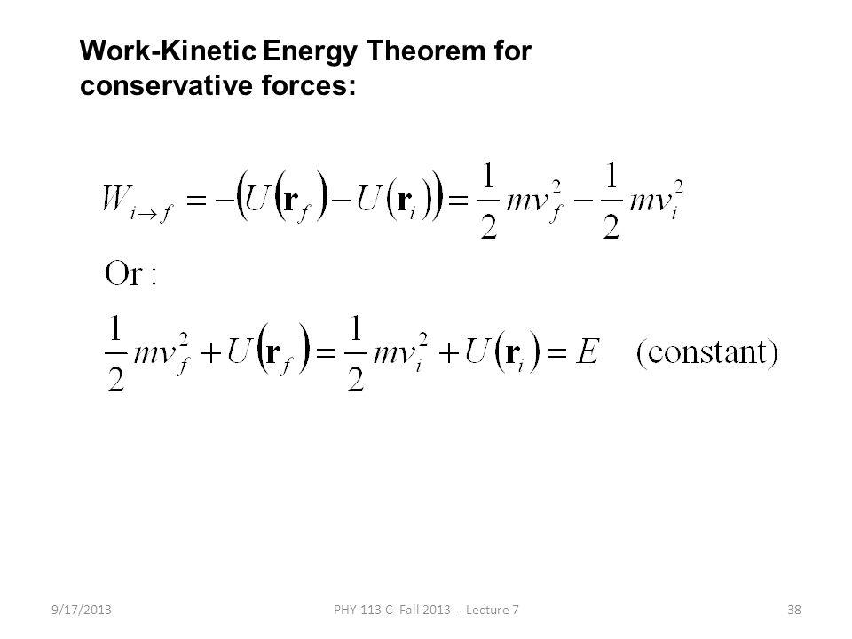 9/17/2013PHY 113 C Fall 2013 -- Lecture 738 Work-Kinetic Energy Theorem for conservative forces: