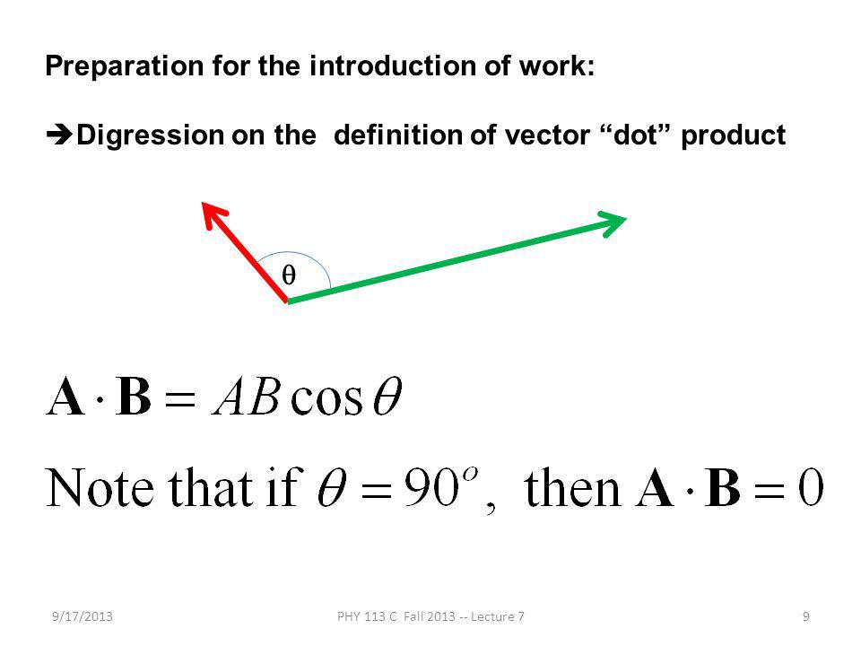 9/17/2013PHY 113 C Fall 2013 -- Lecture 79 Preparation for the introduction of work: Digression on the definition of vector dot product