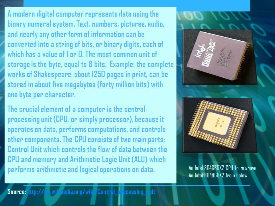 A modern digital computer represents data using the binary numeral system. Text, numbers, pictures, audio, and nearly any other form of information ca