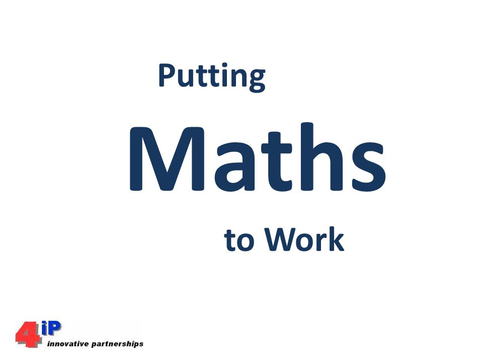 Putting Maths to Work