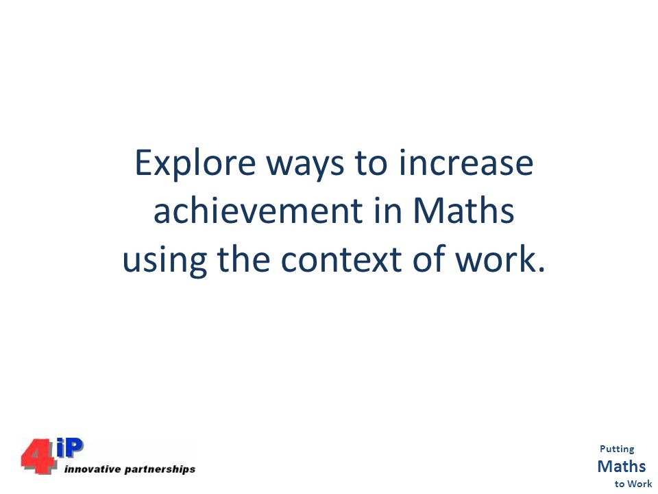 Explore ways to increase achievement in Maths using the context of work.