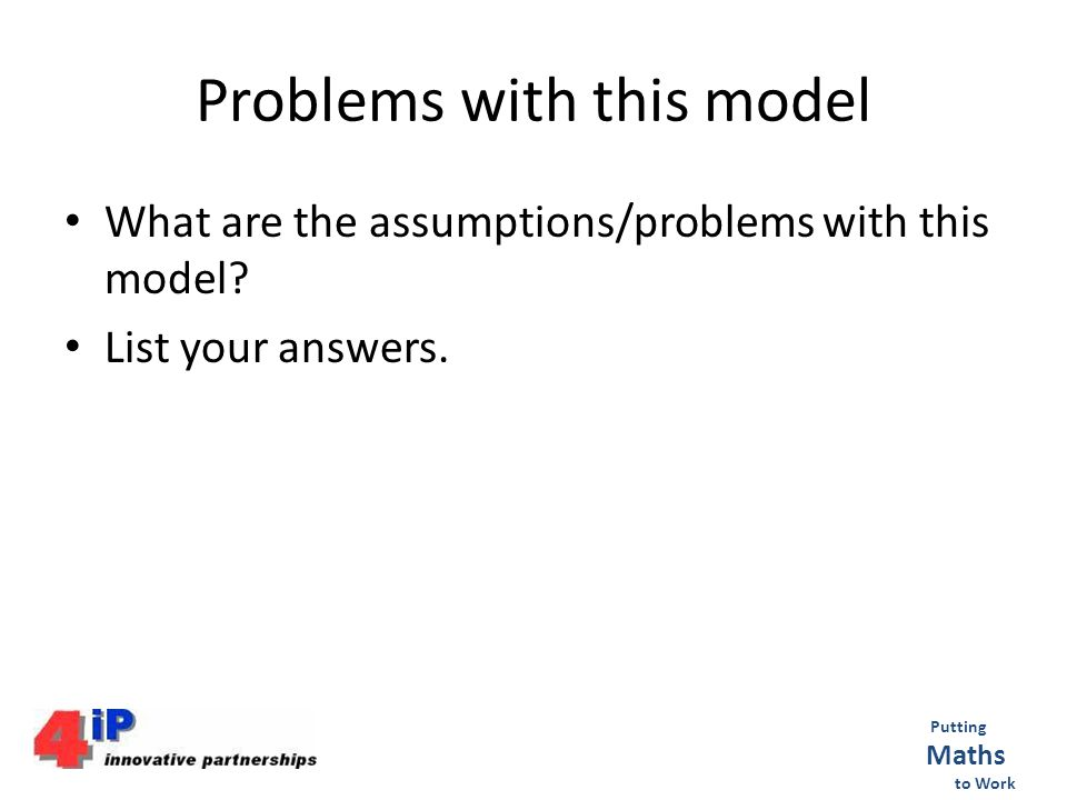 Problems with this model What are the assumptions/problems with this model.