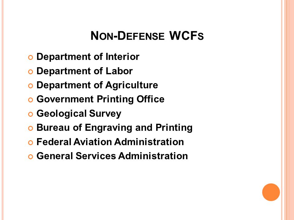 WCF B USINESS A REA C USTOMERS DOD organizations Non-DOD federal government agencies Private parties and concerns: Foreign governments State and local