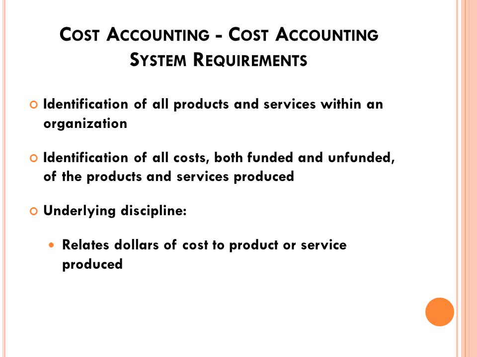 C OST A CCOUNTING A specialized branch of accounting which deals with the determination of cost Provides management with the tools to plan, budget, control, and evaluate operations Collects cost and production data Serves as a subsidiary ledger for the general ledger Basis of billing for work performed