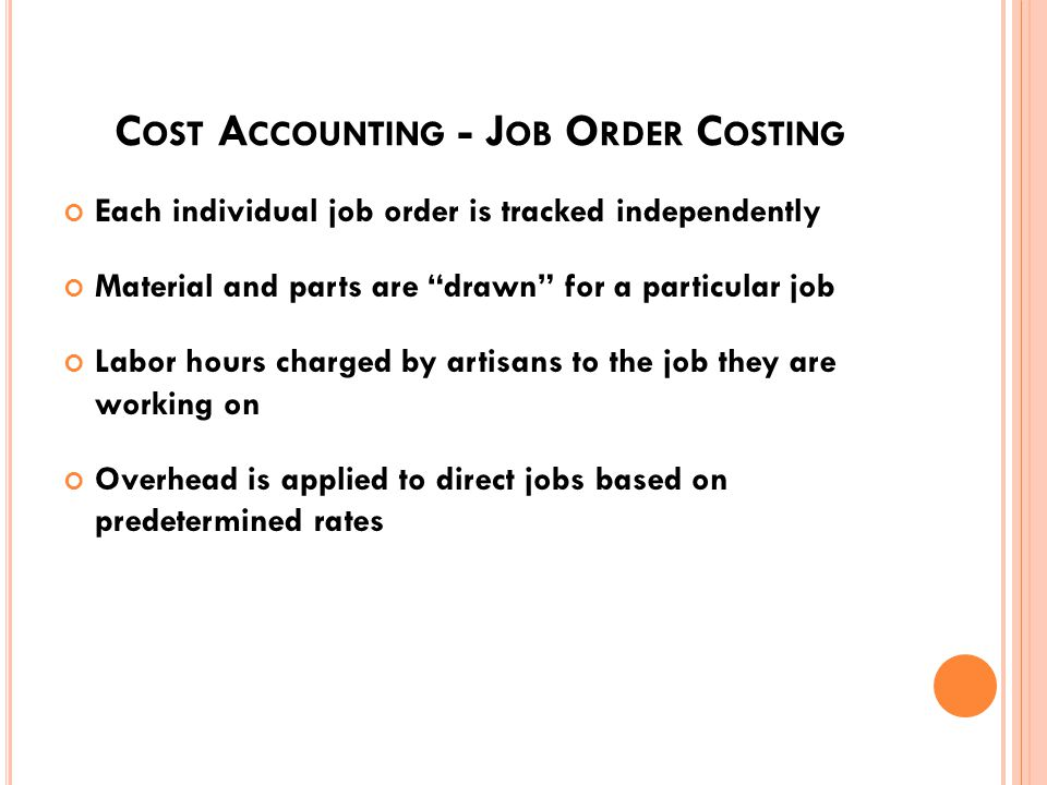 C OST A CCOUNTING - T WO P RINCIPLE C OST A CCUMULATING S YSTEMS Job Order Costing Process Costing