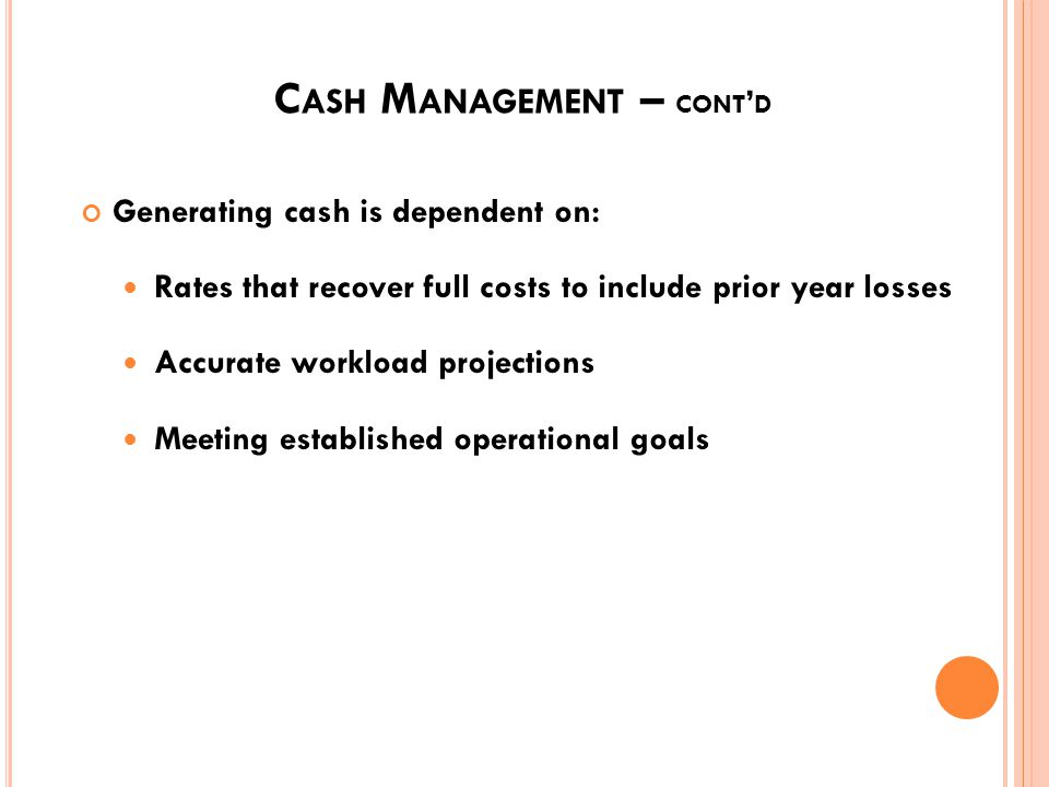 C ASH M ANAGEMENT A management tool designed to identify and control periods of high and low cash balances High cash balance: Bills not paid Rates/sur