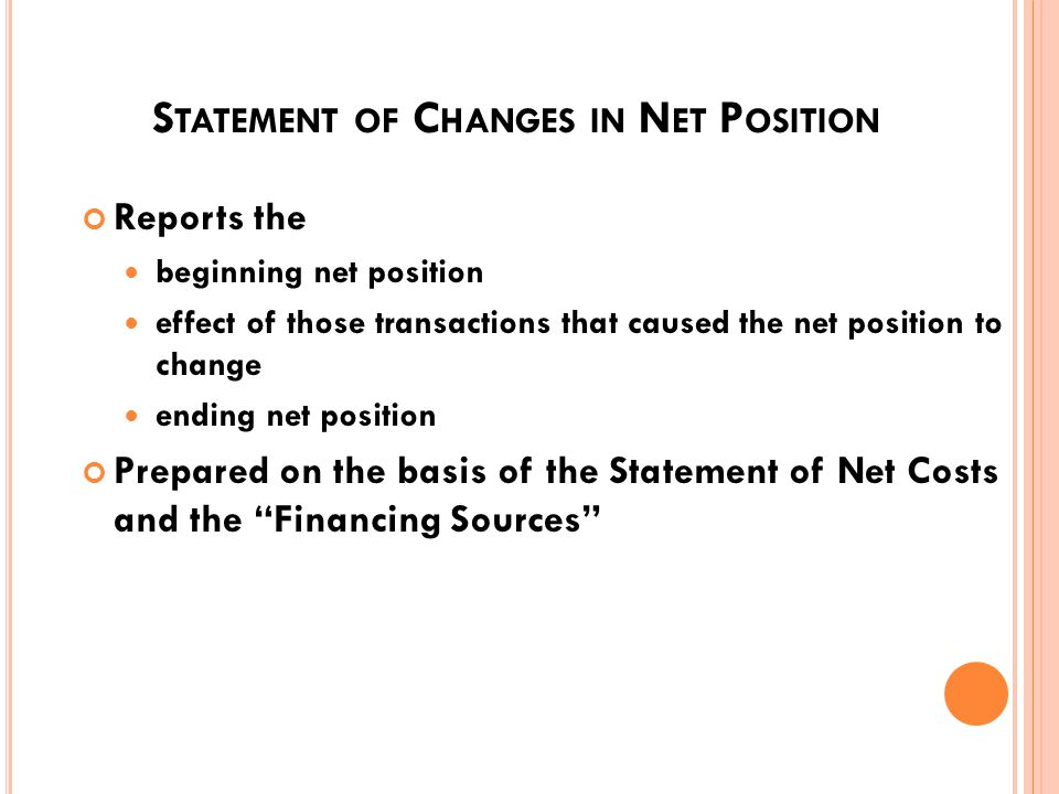 S TATEMENT OF N ET C OSTS Also referred to as: Statement of Operations Income statement Purpose intended to provide revenue and expense details reports results (net profit or net loss) Prepared on basis of general ledger 5000 and 6000 account balances