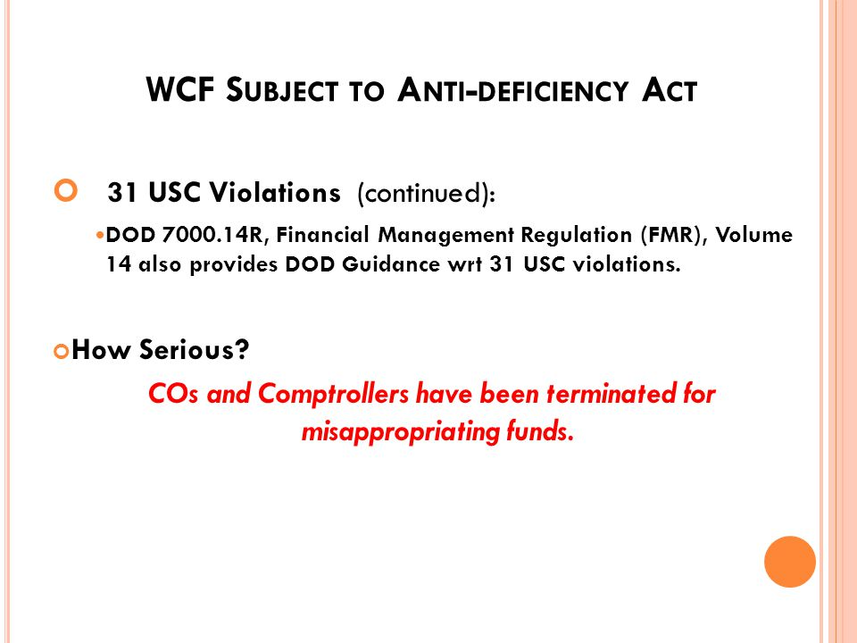 WCF S UBJECT TO A NTI - DEFICIENCY A CT 31 USC Violations (continued): Per Section 1342, WCFs cannot accept voluntary services. Per Section 1341: Cann