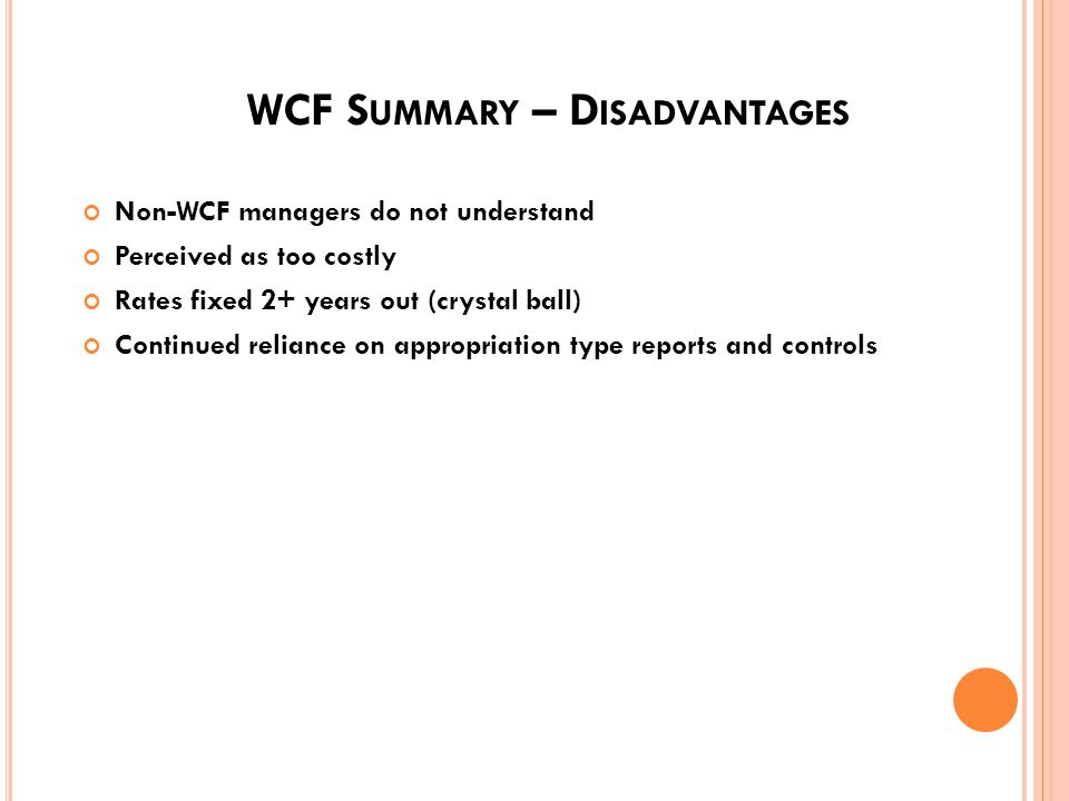 WCF S UMMARY – A DVANTAGES Effectively relates resources and workload Identifies costs to do the job Customer pays for what they get Helps control cos
