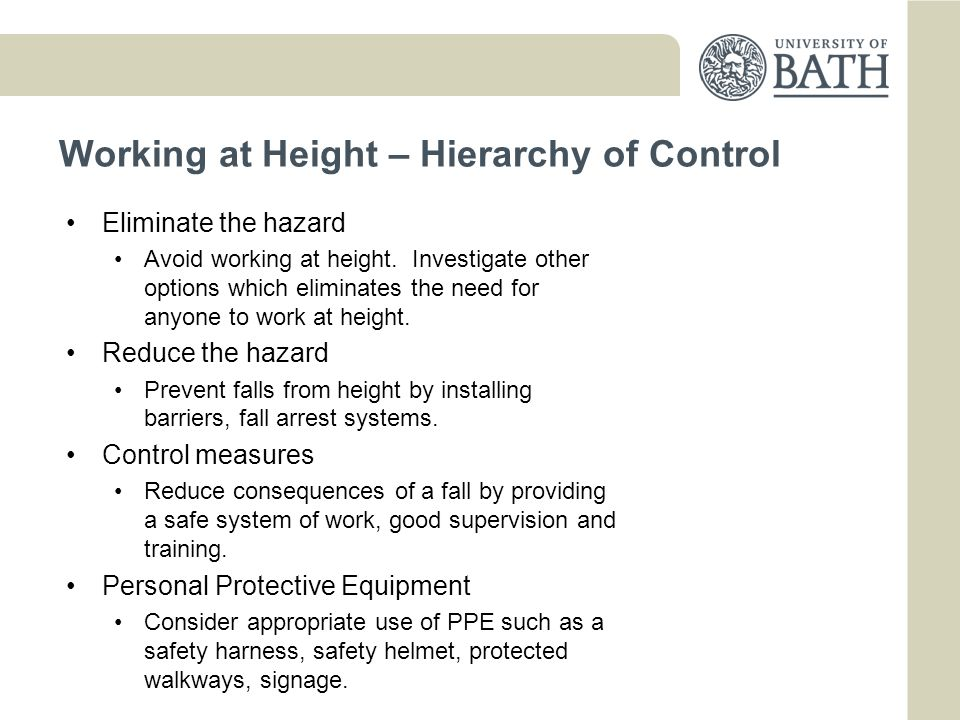 Working at Height – Hierarchy of Control Eliminate the hazard Avoid working at height.