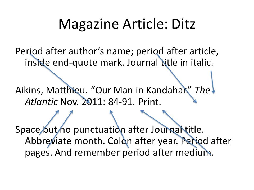 Magazine Article: Ditz Period after authors name; period after article, inside end-quote mark. Journal title in italic. Aikins, Matthieu. Our Man in K