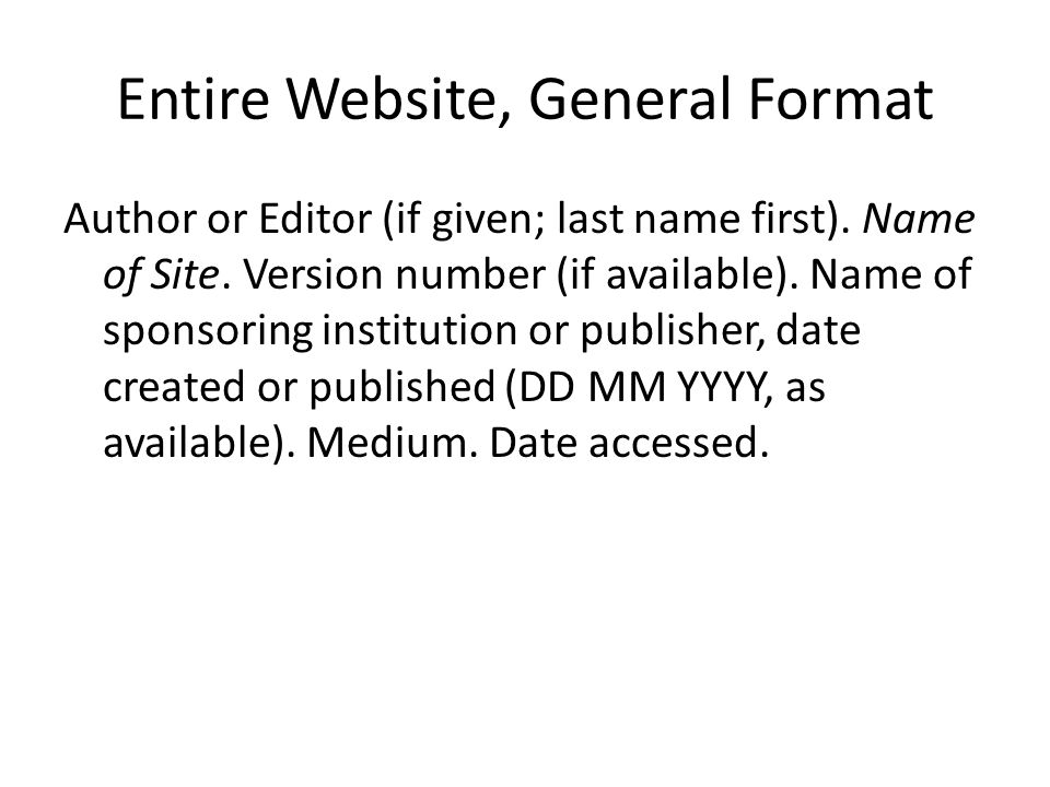 Entire Website, General Format Author or Editor (if given; last name first).