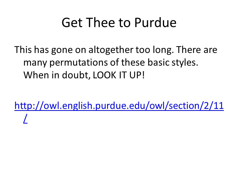 Get Thee to Purdue This has gone on altogether too long. There are many permutations of these basic styles. When in doubt, LOOK IT UP! http://owl.engl