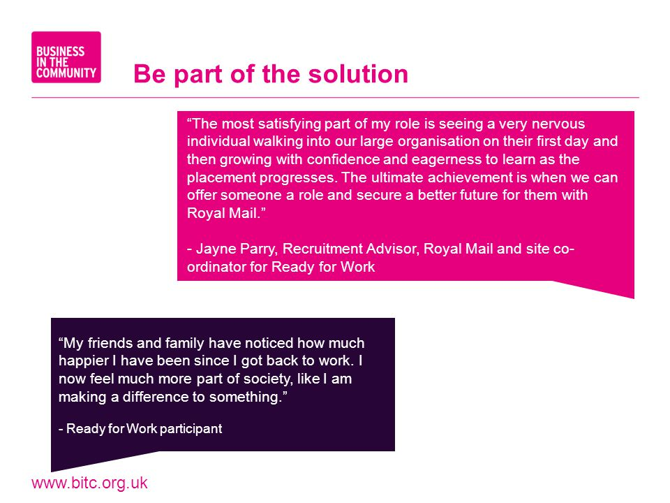 www.bitc.org.uk Be part of the solution My friends and family have noticed how much happier I have been since I got back to work. I now feel much more