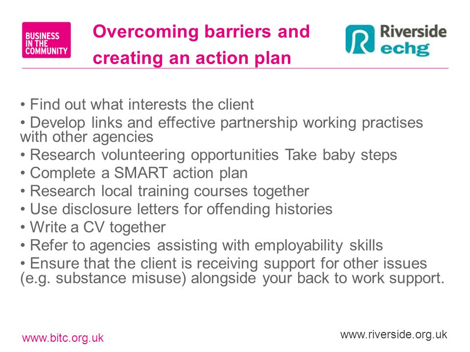 www.bitc.org.uk www.riverside.org.uk Find out what interests the client Develop links and effective partnership working practises with other agencies