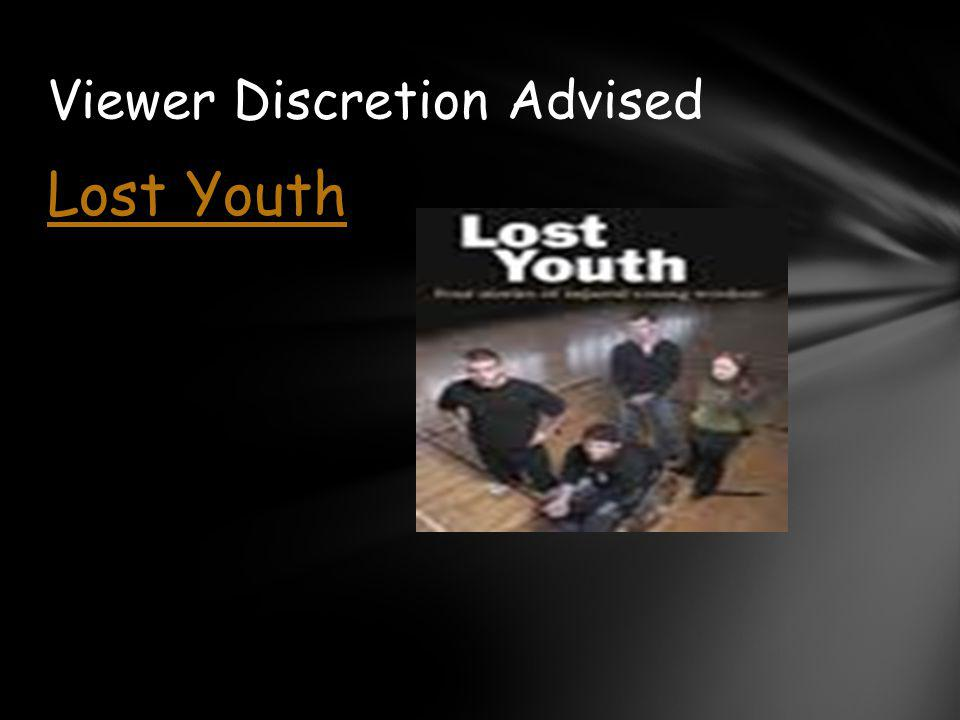 Lost Youth Viewer Discretion Advised