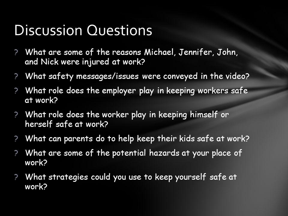 ?What are some of the reasons Michael, Jennifer, John, and Nick were injured at work? ?What safety messages/issues were conveyed in the video? ?What r