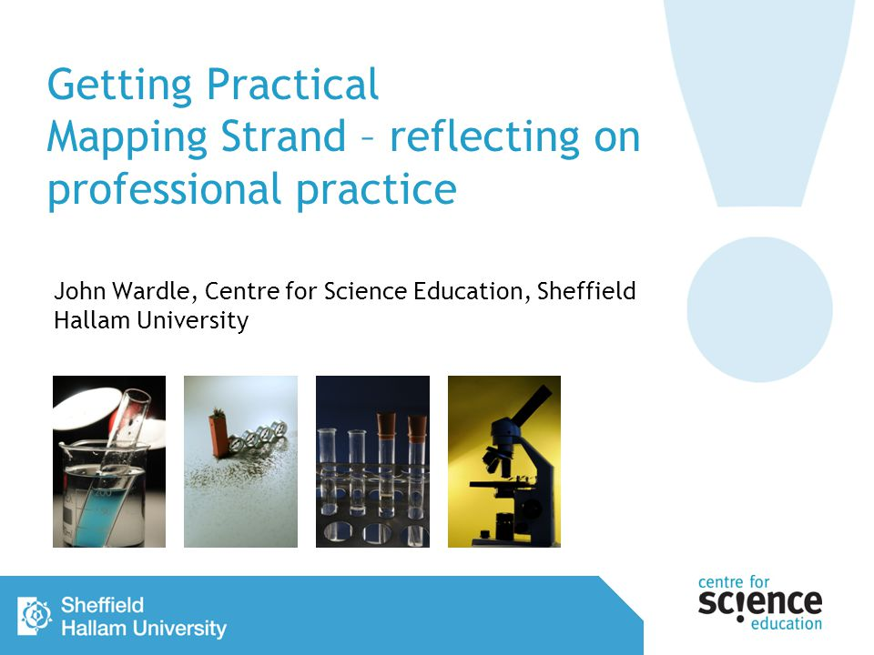 Getting Practical Mapping Strand – reflecting on professional practice John Wardle, Centre for Science Education, Sheffield Hallam University