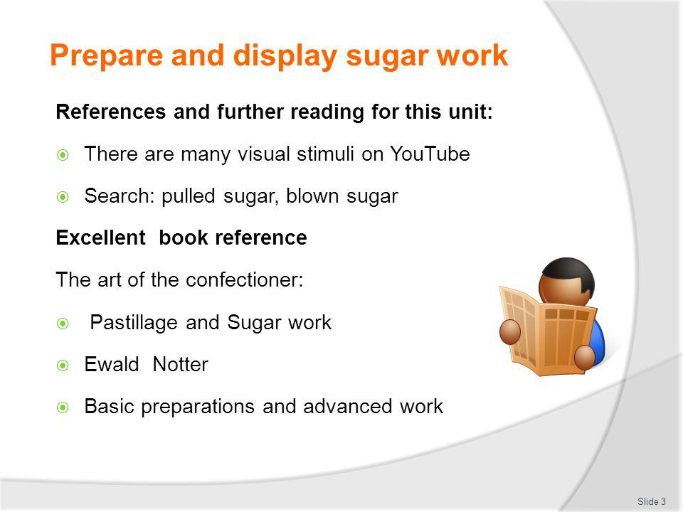 Prepare and display sugar work References and further reading for this unit: There are many visual stimuli on YouTube Search: pulled sugar, blown suga