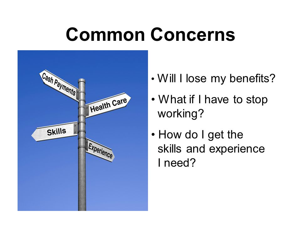 Common Concerns Change scares people, such as starting a new vocational program or a new job.