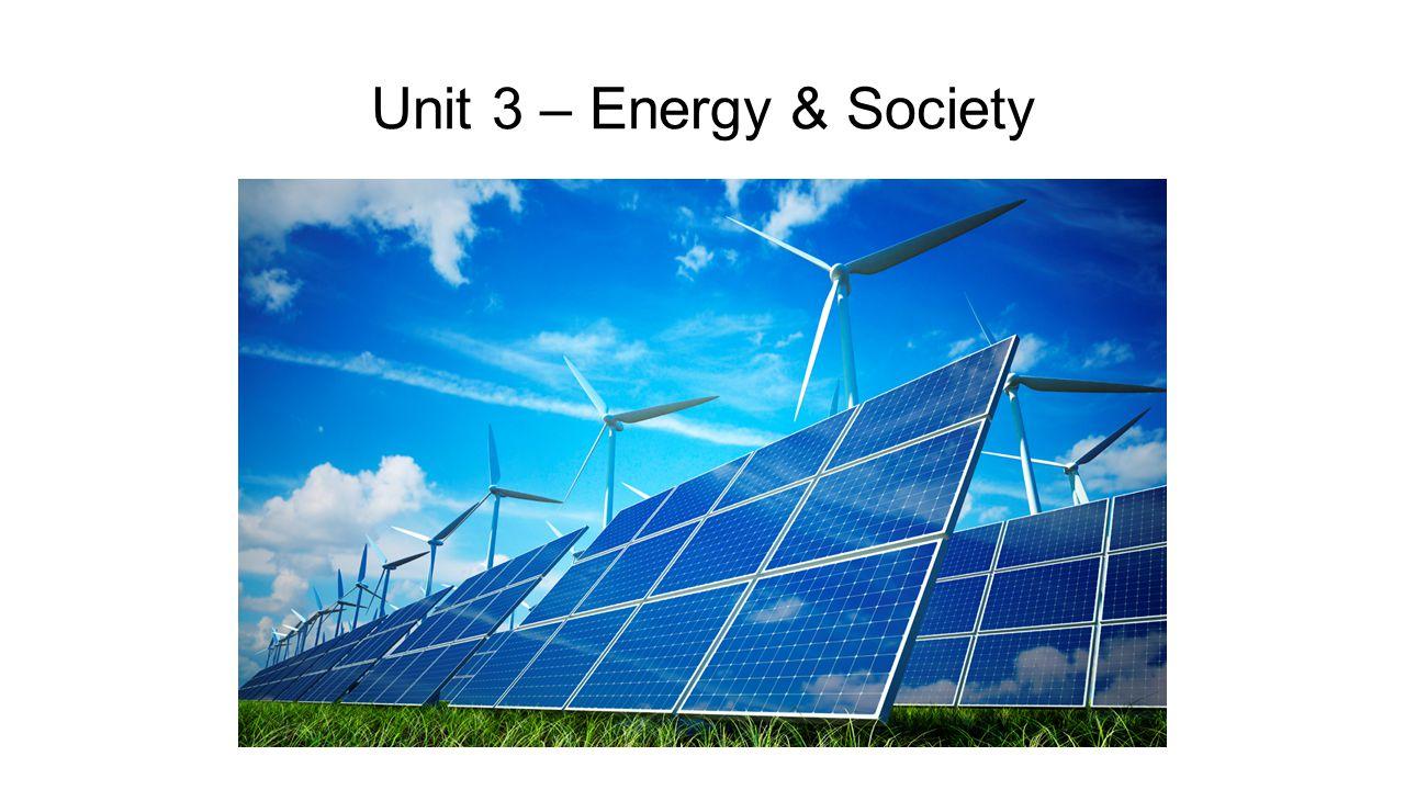 Unit 3 – Energy & Society